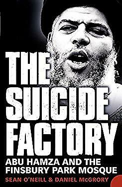 Suicide Factory : Abu Hamza And The Finsbury Park Mosque Daniel McGrory • 4.65£