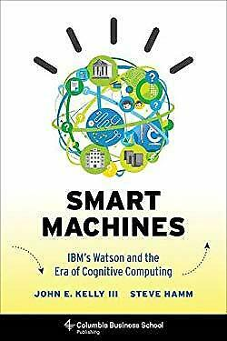 Smart Machines : IBM's Watson And The Era Of Cognitive Computing Steve Hamm • 3£