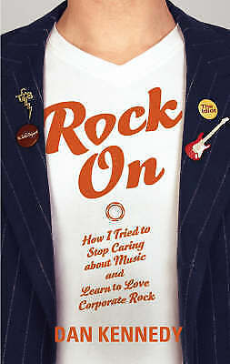 AS NEW  Kennedy, Dan, Rock On: How I Tried To Stop Caring About Music And Learn • 2.79£