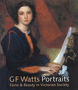 G. F. Watts : Portraits Fame And Beauty In Victorian Society Barbara Bryant • 9.98£