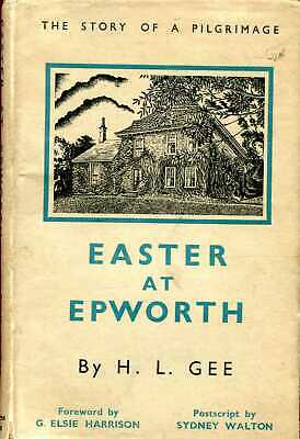 Gee, H L EASTER AT EPWORTH, THE STORTY OF A PILGRIMAGE 1944 Hardback BOOK • 6.50£