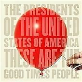 The Presidents Of The United States Of America - These Are The Good Times People • 5£