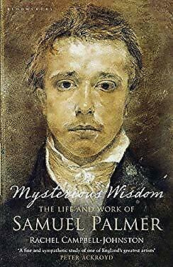 Mysterious Wisdom : The Life And Work Of Samuel Palmer Rachel Campbell-Johnston • 16.95£