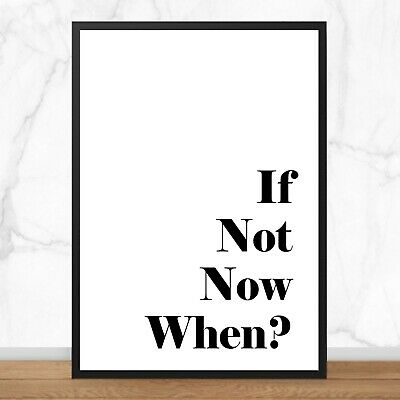 If Not Now When? - Print/Poster - A4/A5/6X4 - Typography/Quote Print • 8£
