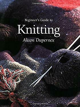 Beginner's Guide To Knitting Paperback Alison Dupernex • 4.70£
