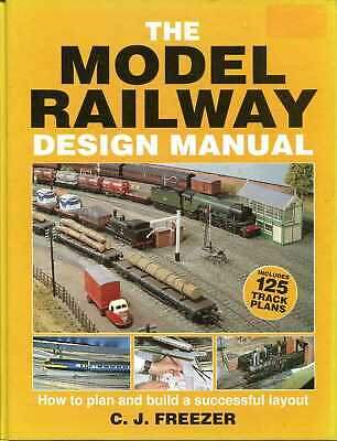 Freezer, C J THE MODEL RAILWAY DESIGN MANUAL, HOW TO PLAN AND BUILD A SUCCESSFUL • 7.95£