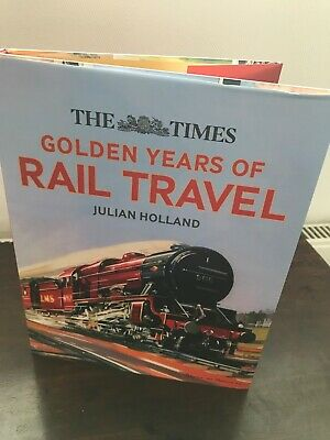 The Times Golden Years Of Rail Travel By Julian Holland • 10£