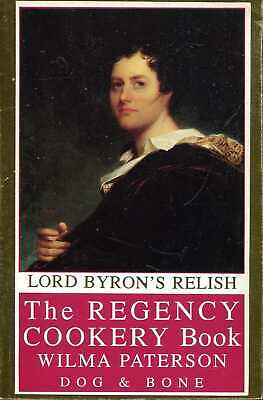 £7 • Buy Paterson, Wilma LORD BYRON'S RELISH: THE REGENCY COOKERY BOOK Paperback BOOK