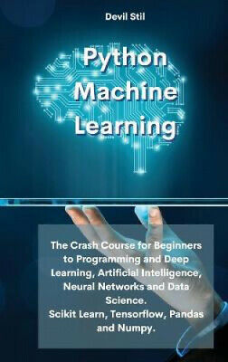 AU37.03 • Buy Python Machine Learning: The Crash Course For Beginners To Programming And