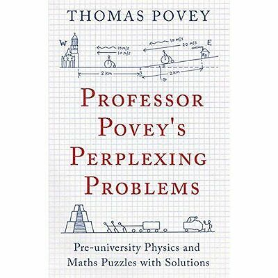 £10 • Buy Professor Povey's Perplexing Problems: Pre-University Physics And Maths Puzzles