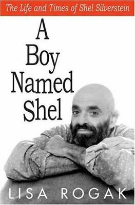 £3.25 • Buy A Boy Named Shel: The Life And Times Of Shel Silverstein By Rogak, Lisa , Hardco