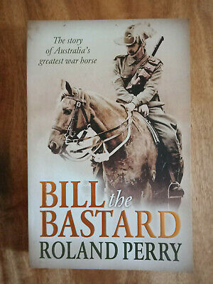 AU14 • Buy Bill The Bastard:The Story Of Australia's Greatest War Horse By Roland Perry