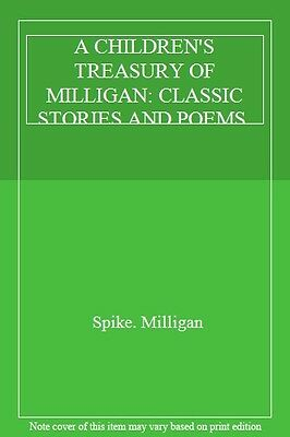 A CHILDREN'S TREASURY OF MILLIGAN: CLASSIC STORIES AND POEMS. By Spike. Milliga • 3.02£