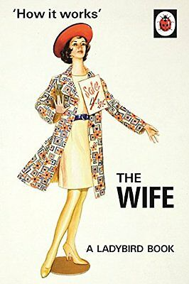 How It Works: The Wife (Ladybird Books For Grown-Ups) By Jason Hazeley, Joel Mo • 2.09£