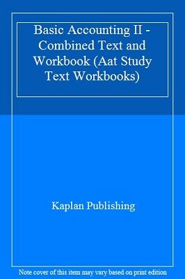 Basic Accounting II - Combined Text And Workbook (Aat Study Text Workbooks) By • 2.93£