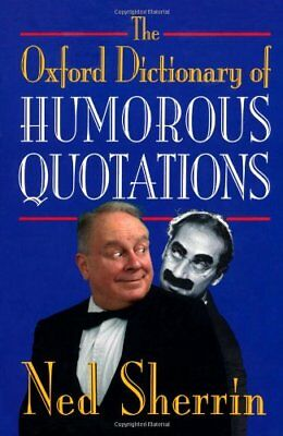 £2.94 • Buy The Oxford Dictionary Of Humorous Quotations By Ned Sherrin. 9780192142443