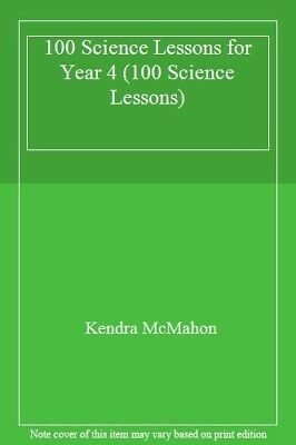 100 Science Lessons For Year 4 (100 Science Lessons) By Kendra McMahon • 2.09£