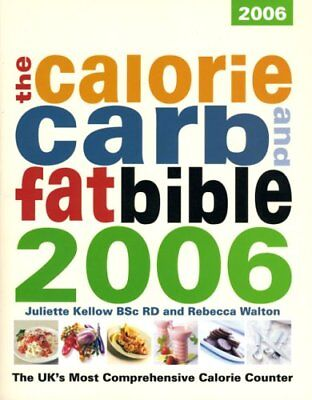 £2.93 • Buy The Calorie Carb And Fat Bible 2006 By Juliette Kellow,Rebecca Walton