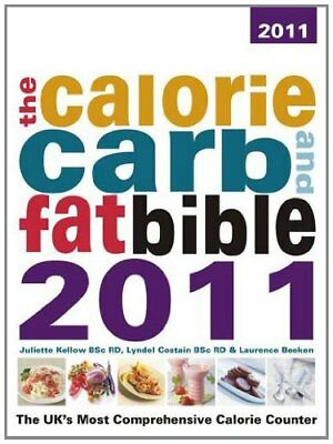 £2.97 • Buy The Calorie, Carb & Fat Bible 2011: The UK's Most Comprehensive Calorie Counter