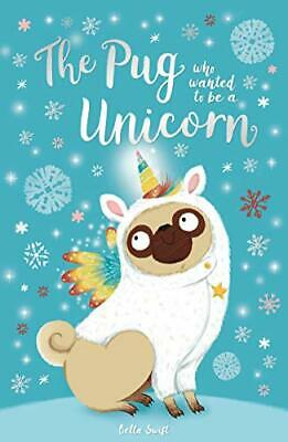 £2.05 • Buy The Pug Who Wanted To Be A Unicorn By Bella Swift