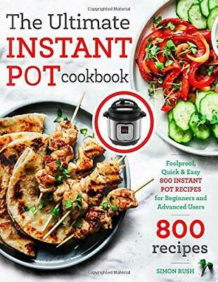 $11.99 • Buy The Ultimate Instant Pot Cookbook: Foolproof, Quick & Easy 800 Instant Pot Rec..