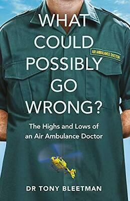 £4.30 • Buy What Could Possibly Go Wrong?: The Highs And Lows Of An Air Ambulance Doctor By