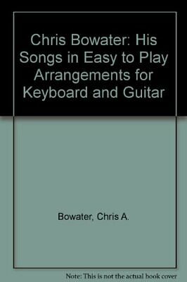 Chris Bowater: His Songs In Easy To Play Arrangements For Keyboard And Guitar B • 4.64£