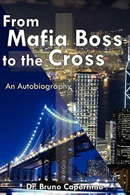 From Mafia Boss To The Cross: An Autobiography.by Caporrimo, Bruno New.# • 15.99£