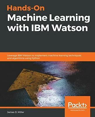 Hands-On Machine Learning With IBM Watson. Miller, D. 9781789611854 New.# • 37.59£