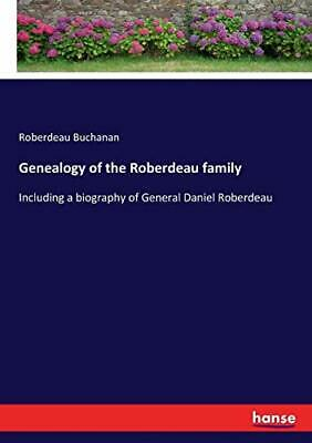 Genealogy Of The Roberdeau Family. Buchanan, Roberdeau 9783337197773 New.# • 24.29£