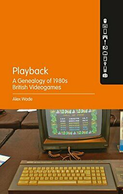 Playback - A Genealogy Of 1980s British Videogames. Wade, Alex 9781501341847.# • 31£