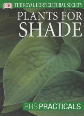 £2.98 • Buy Plants For Shade (RHS Practicals) By Royal Horticultural Society. 9780751347227