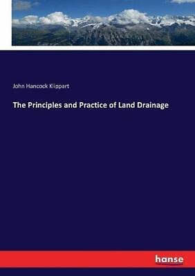 The Principles And Practice Of Land Drainage. Klippart, Hanc*ck 9783744678568.# • 35.76£