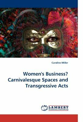Women's Business? Carnivalesque Spaces And Tran. Miller, Caroline.# • 71.45£
