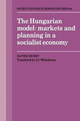 The Hungarian Model: Markets And Planning In A . Richet, Xavier PF.# • 27.92£