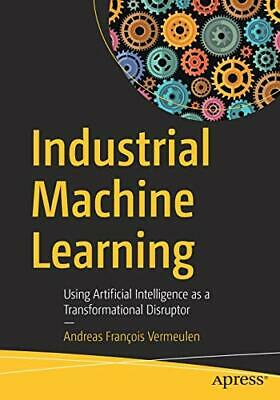 Industrial Machine Learning: Using Artificial Intelligence As A Transformationa • 27.20£