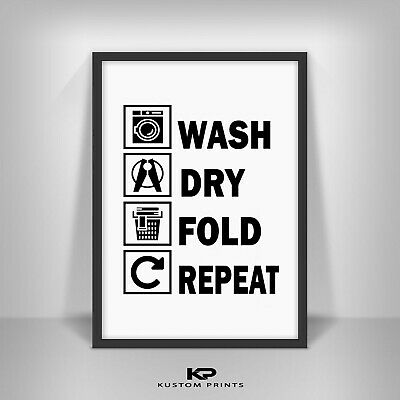 Wash Dry Fold Repeat Laundry Room Sign Poster Wall Art Print Home Decor Gift • 5.99£