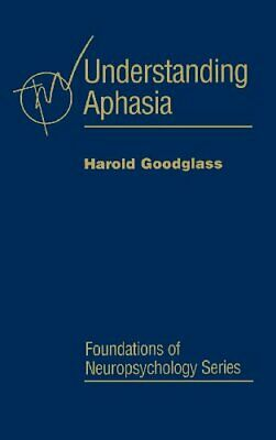 Understanding Aphasia, (Foundations Of Neuropsychology).by Goodglass New<| • 85.33£