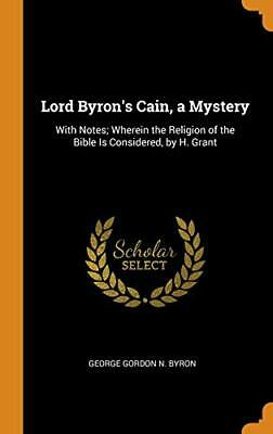 Lord Byron's Cain, A Mystery: With Notes; Where. Byron Hardcover<| • 37.30£