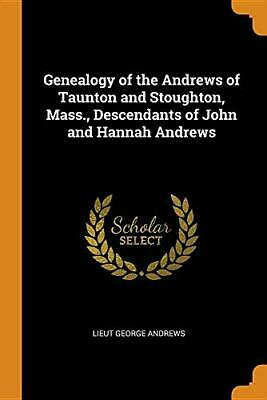 Genealogy Of The Andrews Of Taunton And Stought. Andrews<| • 13.59£