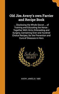 Old Jim Avery's Own Farrier And Recipe Book: ... Avery<| • 31.97£