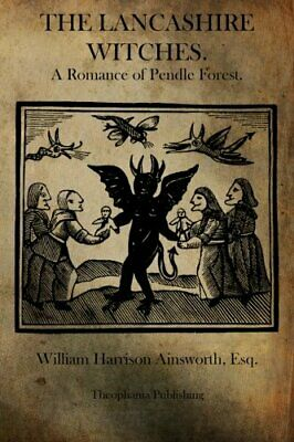 The Lancashire Witches: A Romance Of Pendle Forest.. Ainsworth 9781770832701<| • 31.68£