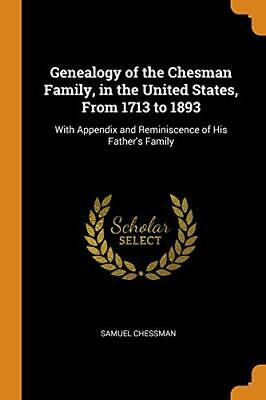 Genealogy Of The Chesman Family, In The United . Chessman<| • 15.24£