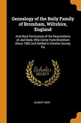 Genealogy Of The Baily Family Of Bromham, Wilts. Cope<| • 34.55£