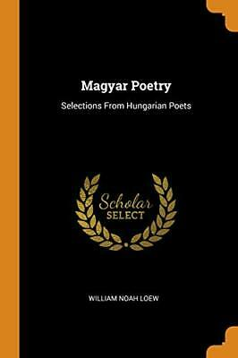 Magyar Poetry: Selections From Hungarian Poets. Loew 9780342130634 New<| • 24.37£