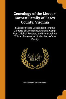 Genealogy Of The Mercer-Garnett Family Of Ess**. Garnett<| • 15.34£