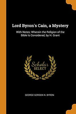 Lord Byron's Cain, A Mystery: With Notes; Where. Byron<| • 26.89£