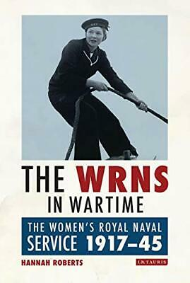 The WRNS In Wartime: The Women's Royal Naval Service 1917-1945.by Roberts New** • 30.47£