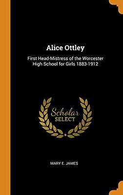 Alice Ottley: First Head-Mistress Of The Worces. James Hardcover<| • 33.44£