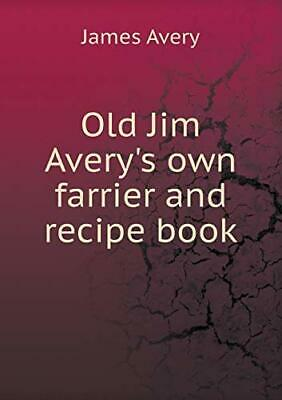 Old Jim Avery's Own Farrier And Recipe Book.9785518971042 Fast Free Shipping<| • 49.85£
